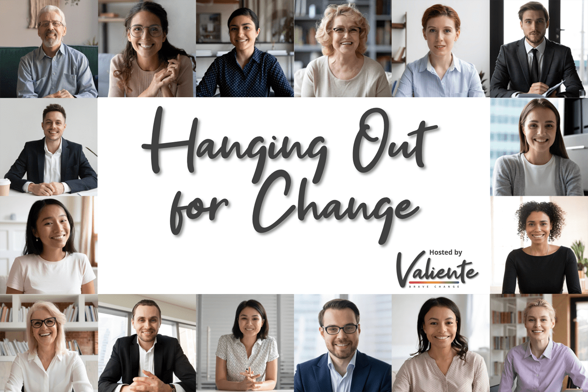 Hanging Out For Change Sponsored by Valiente