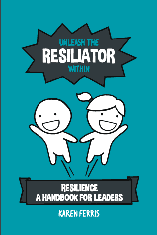 Unleash the Resiliator Within - Resilience: A Handbook for Leaders